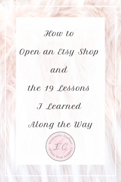 19 Lessons I Learned on How to Open an Etsy Shop Eloquently Crafted 1